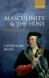 Ebook in inglese Masculinity and the Hunt: Wyatt to Spenser Bates, Catherine