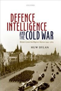 Foto Cover di Defence Intelligence and the Cold War: Britain's Joint Intelligence Bureau 1945-1964, Ebook inglese di Huw Dylan, edito da OUP Oxford