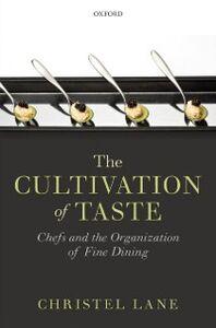 Foto Cover di Cultivation of Taste: Chefs and the Organization of Fine Dining, Ebook inglese di Christel Lane, edito da OUP Oxford