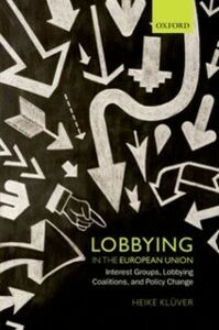 Foto Cover di Lobbying in the European Union: Interest Groups, Lobbying Coalitions, and Policy Change, Ebook inglese di Heike Kl&uuml,ver, edito da OUP Oxford