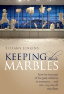 Ebook in inglese Keeping Their Marbles: How the Treasures of the Past Ended Up in Museums - And Why They Should Stay There Jenkins, Tiffany