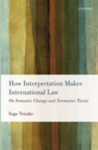 Ebook in inglese How Interpretation Makes International Law: On Semantic Change and Normative Twists Venzke, Ingo