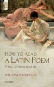 Ebook in inglese How to Read a Latin Poem: If You Cant Read Latin Yet Fitzgerald, William