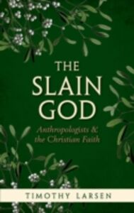 Ebook in inglese Slain God: Anthropologists and the Christian Faith Larsen, Timothy