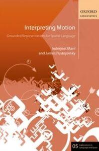 Ebook in inglese Interpreting Motion: Grounded Representations for Spatial Language Mani, Inderjeet , Pustejovsky, James