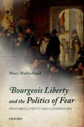 Bourgeois Liberty and the Politics of Fear: From Absolutism to Neo-Conservatism