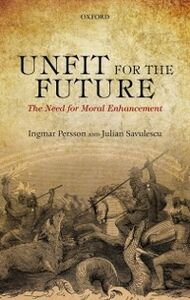 Ebook in inglese Unfit for the Future: The Need for Moral Enhancement Persson, Ingmar , Savulescu, Julian