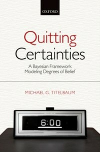 Ebook in inglese Quitting Certainties: A Bayesian Framework Modeling Degrees of Belief Titelbaum, Michael G.