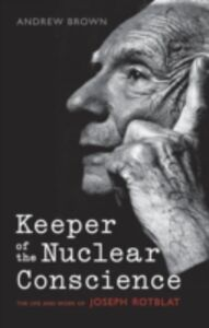 Ebook in inglese Keeper of the Nuclear Conscience: The life and work of Joseph Rotblat Brown, Andrew