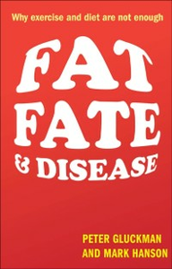 Ebook in inglese Fat, Fate, and Disease: Why exercise and diet are not enough Gluckman, Peter , Hanson, Mark