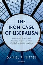 Iron Cage of Liberalism: International Politics and Unarmed Revolutions in the Middle East and North Africa