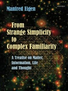 Ebook in inglese From Strange Simplicity to Complex Familiarity: A Treatise on Matter, Information, Life and Thought Eigen, Manfred