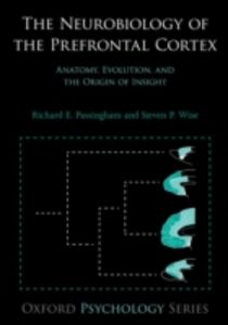 Foto Cover di Neurobiology of the Prefrontal Cortex: Anatomy, Evolution, and the Origin of Insight, Ebook inglese di Richard E. Passingham,Steven P. Wise, edito da OUP Oxford