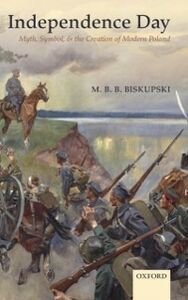 Ebook in inglese Independence Day: Myth, Symbol, and the Creation of Modern Poland Biskupski, M. B. B.