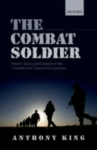 Ebook in inglese Combat Soldier: Infantry Tactics and Cohesion in the Twentieth and Twenty-First Centuries King, Anthony