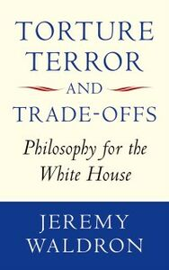 Ebook in inglese Torture, Terror, and Trade-Offs: Philosophy for the White House Waldron, Jeremy