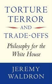 Torture, Terror, and Trade-Offs: Philosophy for the White House