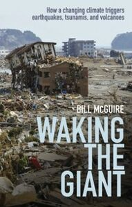 Ebook in inglese Waking the Giant: How a changing climate triggers earthquakes, tsunamis, and volcanoes McGuire, Bill