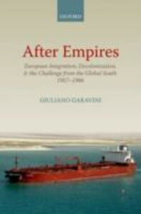 Foto Cover di After Empires: European Integration, Decolonization, and the Challenge from the Global South 1957-1986, Ebook inglese di Translated by Richard R. Nybakken,Giuliano Garavini, edito da OUP Oxford