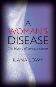 Ebook in inglese Woman's Disease:The history of cervical cancer Lowy, Ilana