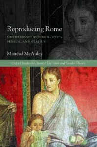 Ebook in inglese Reproducing Rome: Motherhood in Virgil, Ovid, Seneca, and Statius McAuley, Mair&eacute , ad
