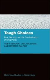 Tough Choices: Risk, Security and the Criminalization of Drug Policy
