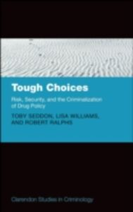 Ebook in inglese Tough Choices: Risk, Security and the Criminalization of Drug Policy Ralphs, Robert , Seddon, Toby , Williams, Lisa