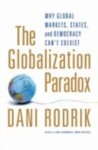 Ebook in inglese Globalization Paradox: Why Global Markets, States, and Democracy Can't Coexist Rodrik, Dani