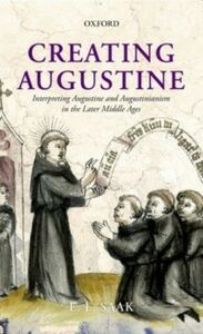 Ebook in inglese Creating Augustine: Interpreting Augustine and Augustinianism in the Later Middle Ages Saak, Eric Leland