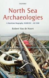 North Sea Archaeologies: A Maritime Biography, 10,000 BC - AD 1500