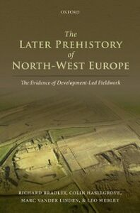 Foto Cover di Later Prehistory of North-West Europe: The Evidence of Development-Led Fieldwork, Ebook inglese di AA.VV edito da OUP Oxford