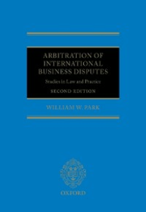 Ebook in inglese Arbitration of International Business Disputes: Studies in Law and Practice Park, William W.