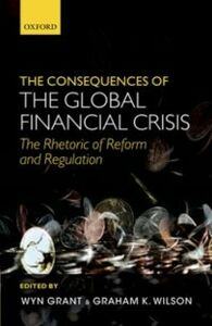Foto Cover di Consequences of the Global Financial Crisis: The Rhetoric of Reform and Regulation, Ebook inglese di  edito da OUP Oxford