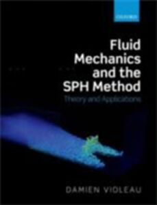 Ebook in inglese Fluid Mechanics and the SPH Method: Theory and Applications Violeau, Damien
