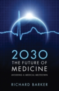 Ebook in inglese 2030 - The Future of Medicine: Avoiding a Medical Meltdown Barker, Richard