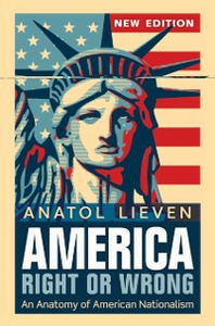 Ebook in inglese America Right or Wrong: An Anatomy of American Nationalism NEW EDITION Lieven, Anatol