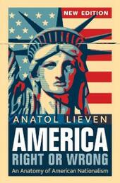 America Right or Wrong: An Anatomy of American Nationalism NEW EDITION