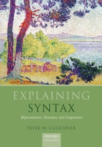 Ebook in inglese Explaining Syntax: Representations, Structures, and Computation Culicover, Peter W.