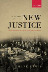 Ebook in inglese Birth of the New Justice: The Internationalization of Crime and Punishment, 1919-1950 Lewis, Mark