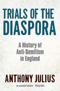 Foto Cover di Trials of the Diaspora: A History of Anti-Semitism in England, Ebook inglese di Anthony Julius, edito da OUP Oxford