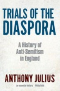 Ebook in inglese Trials of the Diaspora: A History of Anti-Semitism in England Julius, Anthony
