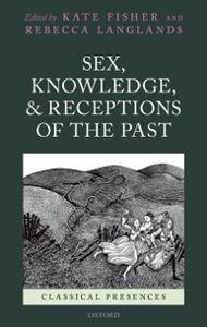 Foto Cover di Sex, Knowledge, and Receptions of the Past, Ebook inglese di  edito da OUP Oxford