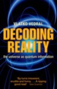 Foto Cover di Decoding Reality: The Universe as Quantum Information, Ebook inglese di Vlatko Vedral, edito da OUP Oxford