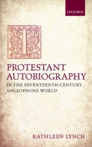 Ebook in inglese Protestant Autobiography in the Seventeenth-Century Anglophone World Lynch, Kathleen