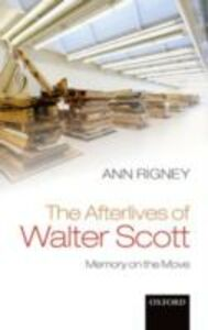 Ebook in inglese Afterlives of Walter Scott: Memory on the Move Rigney, Ann