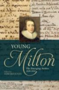 Ebook in inglese Young Milton: The Emerging Author, 1620-1642 -, -