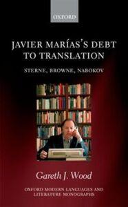 Foto Cover di Javier Marías's Debt to Translation: Sterne, Browne, Nabokov, Ebook inglese di Gareth J. Wood, edito da OUP Oxford