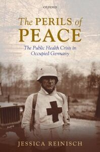 Foto Cover di Perils of Peace: The Public Health Crisis in Occupied Germany, Ebook inglese di Jessica Reinisch, edito da OUP Oxford