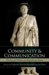 Community and Communication: Oratory and Politics in Republican Rome
