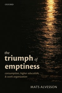 Ebook in inglese Triumph of Emptiness: Consumption, Higher Education, and Work Organization Alvesson, Mats